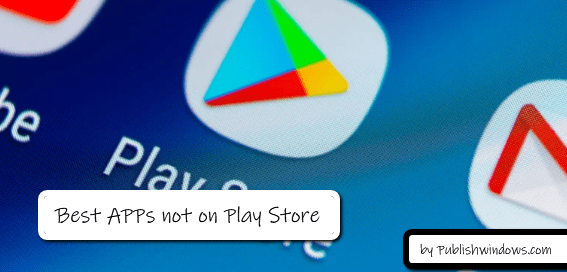 best apps not on play store or google playstore article